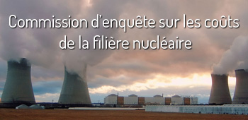 Commission d enquête sur les coûts de la filière nucléaire